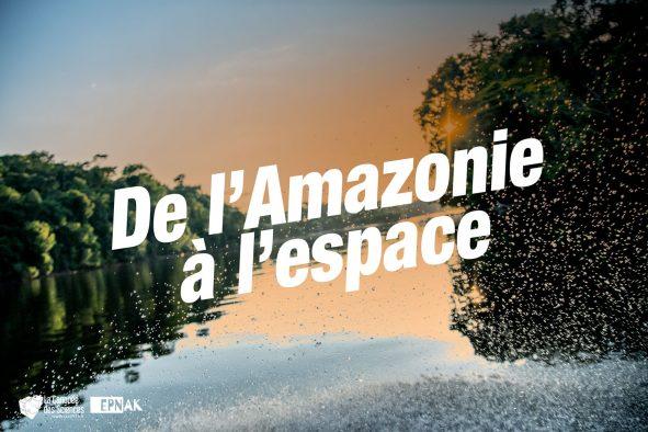 De l'Amazonie à l'Espace